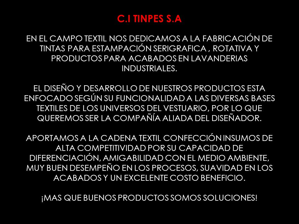 C.I TINPES S.A EN EL CAMPO TEXTIL NOS DEDICAMOS A LA FABRICACIÓN DE TINTAS PARA ESTAMPACIÓN SERIGRAFICA, ROTATIVA Y PRODUCTOS PARA ACABADOS EN LAVANDERIAS INDUSTRIALES.