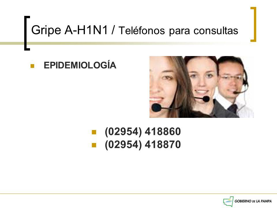 Gripe A-H1N1 / Teléfonos para consultas EPIDEMIOLOGÍA (02954) 418860 (02954) 418870