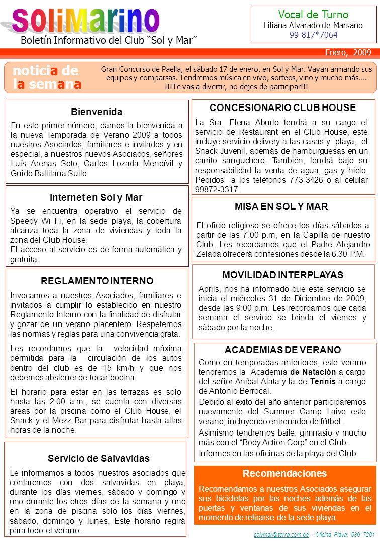 Boletín Informativo del Club Sol y Mar Vocal de Turno Liliana Alvarado de Marsano 99-817*7064 solymar@terra.com.pesolymar@terra.com.pe – Oficina Playa: 530- 7281 Enero, 2009 noticia de la semana Internet en Sol y Mar CONCESIONARIO CLUB HOUSE La Sra.