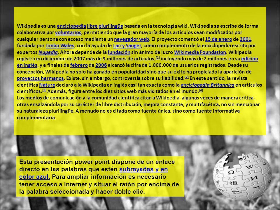 Wikipedia es una enciclopedia libre plurilingüe basada en la tecnología wiki. Wikipedia se escribe de forma colaborativa por voluntarios, permitiendo