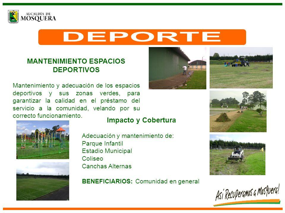 MANTENIMIENTO ESPACIOS DEPORTIVOS Mantenimiento y adecuación de los espacios deportivos y sus zonas verdes, para garantizar la calidad en el préstamo del servicio a la comunidad, velando por su correcto funcionamiento.