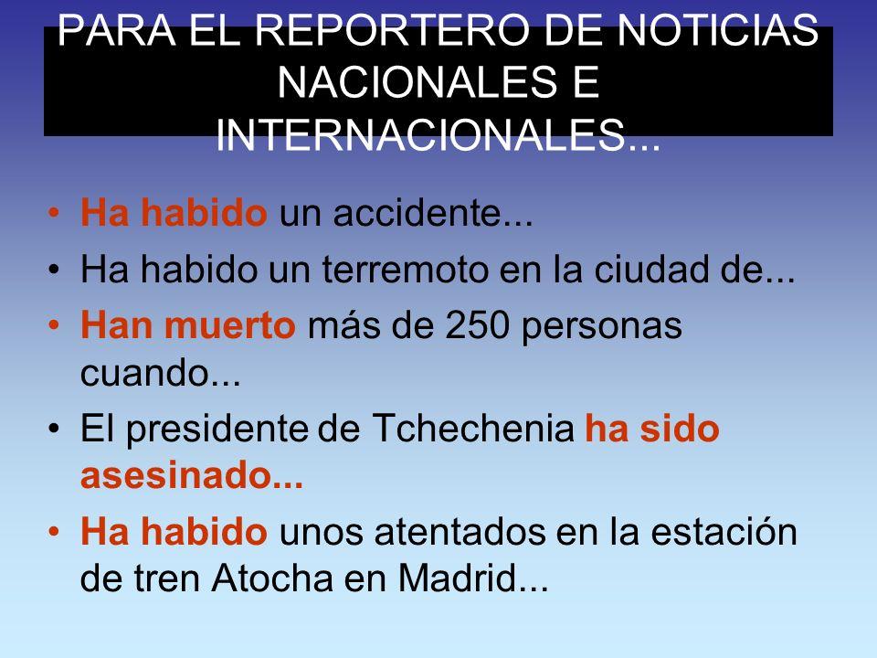 PARA EL REPORTERO DE NOTICIAS NACIONALES E INTERNACIONALES... Ha habido un accidente... Ha habido un terremoto en la ciudad de... Han muerto más de 25