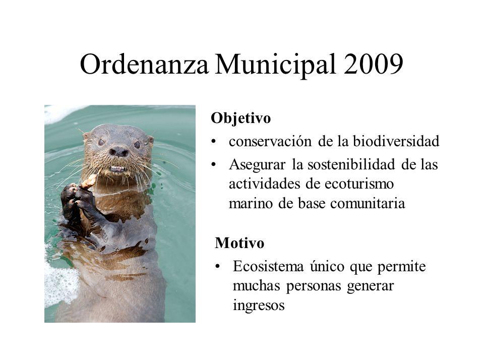Ordenanza Municipal 2009 Objetivo conservación de la biodiversidad Asegurar la sostenibilidad de las actividades de ecoturismo marino de base comunita