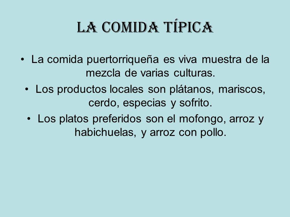 LA COMIDA TíPICA La comida puertorriqueña es viva muestra de la mezcla de varias culturas. Los productos locales son plátanos, mariscos, cerdo, especi