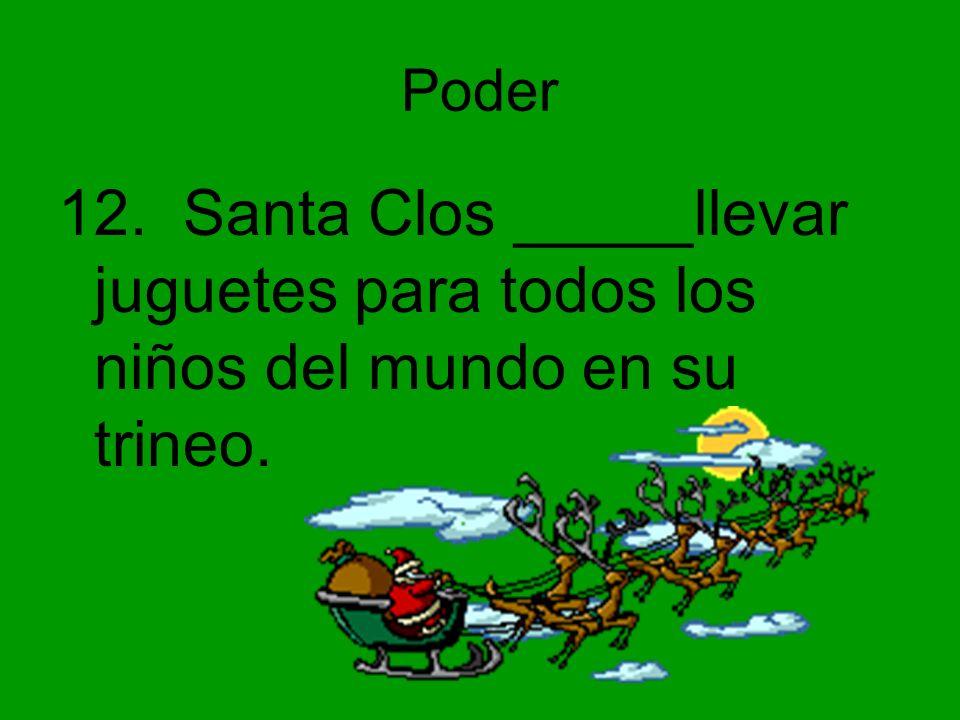 Poder 12. Santa Clos _____llevar juguetes para todos los niños del mundo en su trineo.