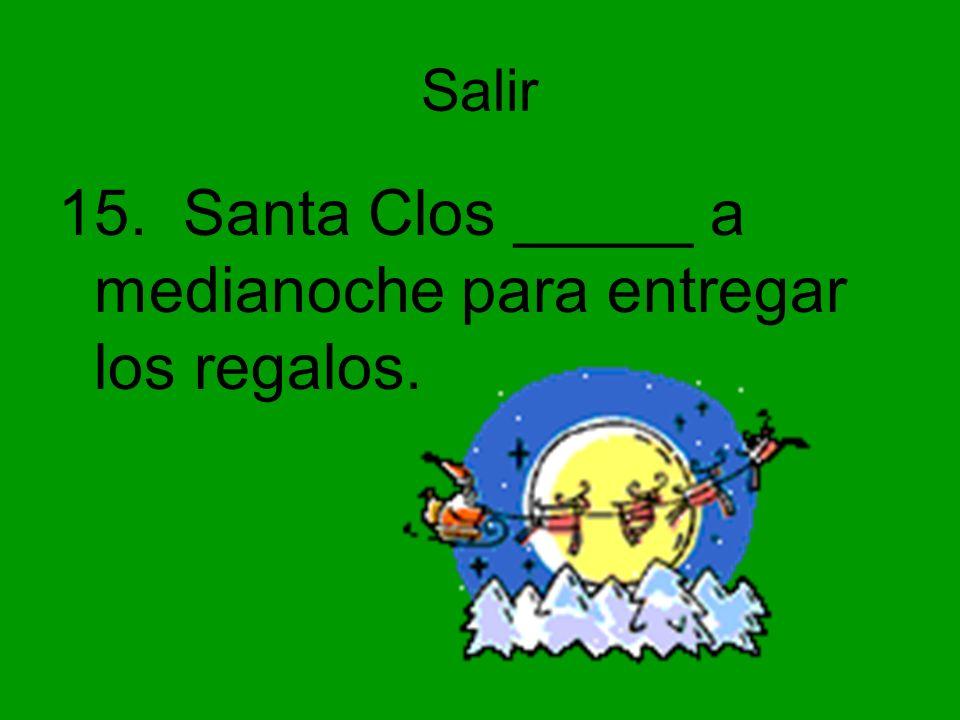 Salir 15. Santa Clos _____ a medianoche para entregar los regalos.