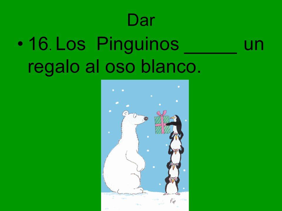 Dar 16. Los Pinguinos _____ un regalo al oso blanco.