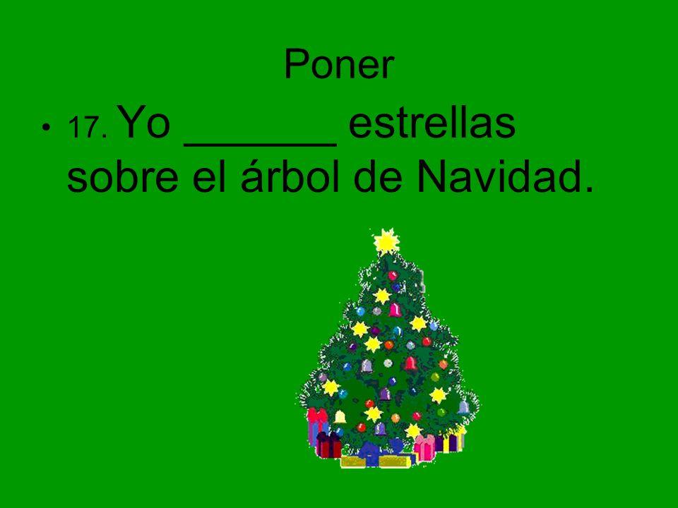 Poner 17. Yo ______ estrellas sobre el árbol de Navidad.