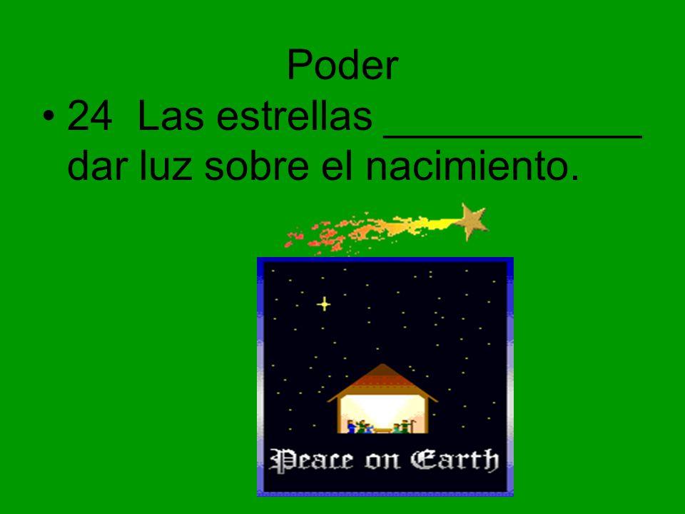 Poder 24 Las estrellas ___________ dar luz sobre el nacimiento.