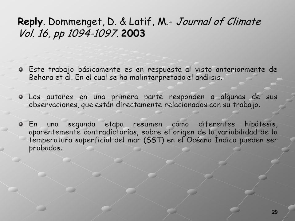 29 Reply. Dommenget, D. & Latif, M.- Journal of Climate Vol. 16, pp 1094-1097. 2003 Este trabajo básicamente es en respuesta al visto anteriormente de