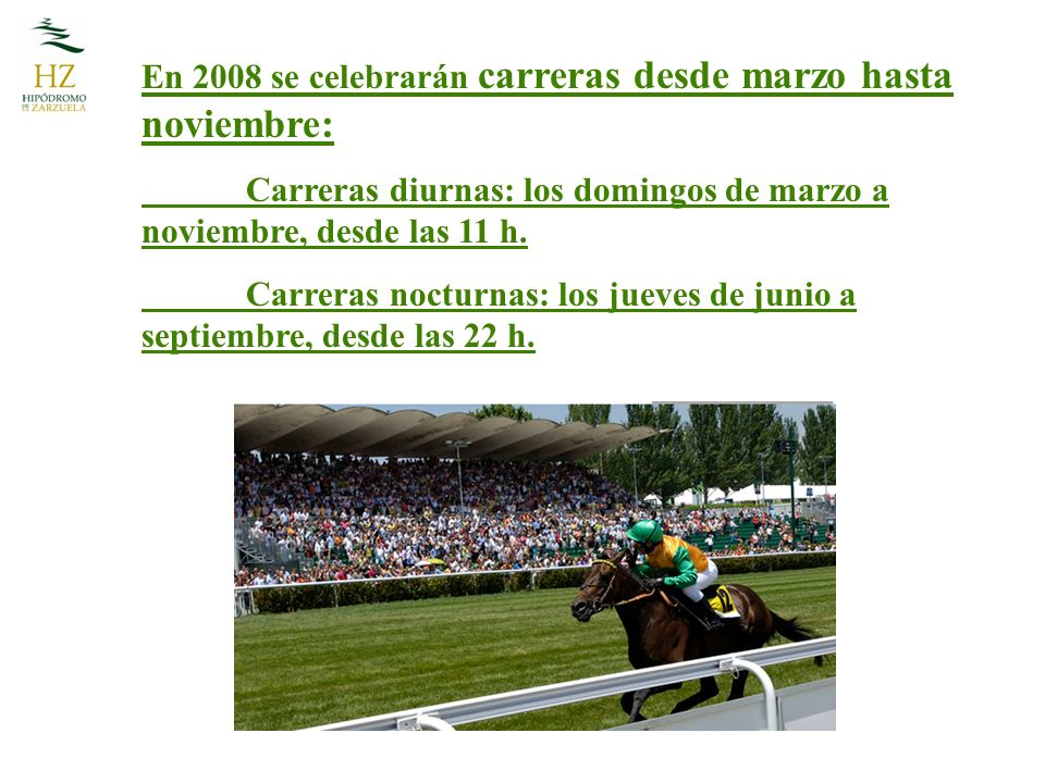 En 2008 se celebrarán carreras desde marzo hasta noviembre: Carreras diurnas: los domingos de marzo a noviembre, desde las 11 h.