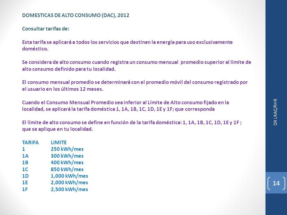 DR LRAC/RHR 14 DOMESTICAS DE ALTO CONSUMO (DAC), 2012 Consultar tarifas de: Esta tarifa se aplicará a todos los servicios que destinen la energía para uso exclusivamente doméstico.