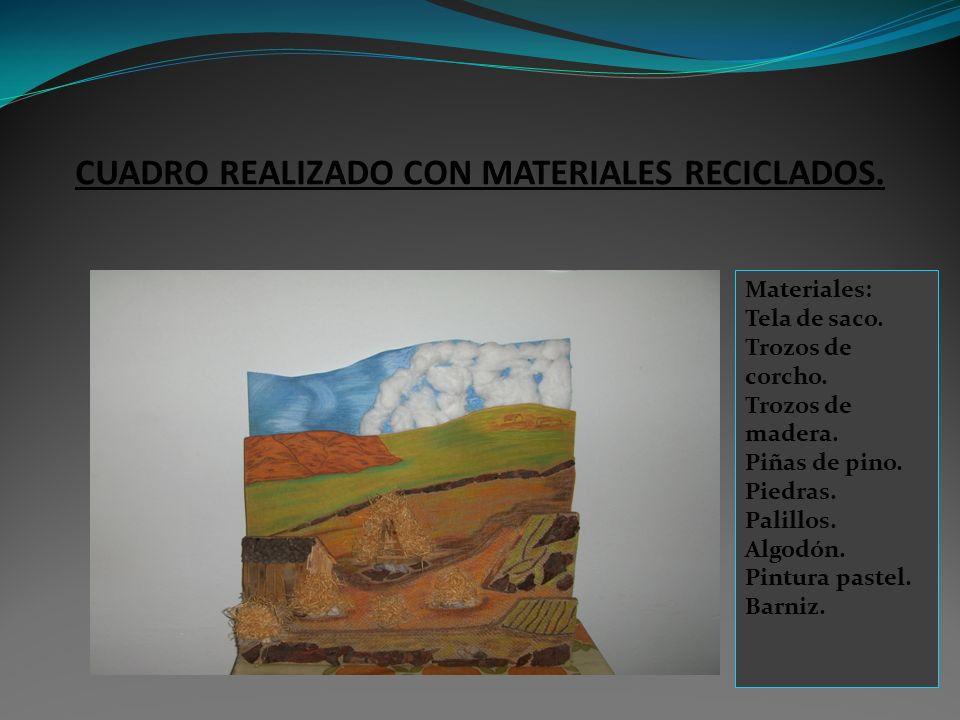 CUADRO REALIZADO CON MATERIALES RECICLADOS. Materiales: Tela de saco. Trozos de corcho. Trozos de madera. Piñas de pino. Piedras. Palillos. Algodón. P