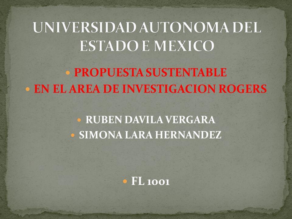 PROPUESTA SUSTENTABLE EN EL AREA DE INVESTIGACION ROGERS RUBEN DAVILA VERGARA SIMONA LARA HERNANDEZ FL 1001