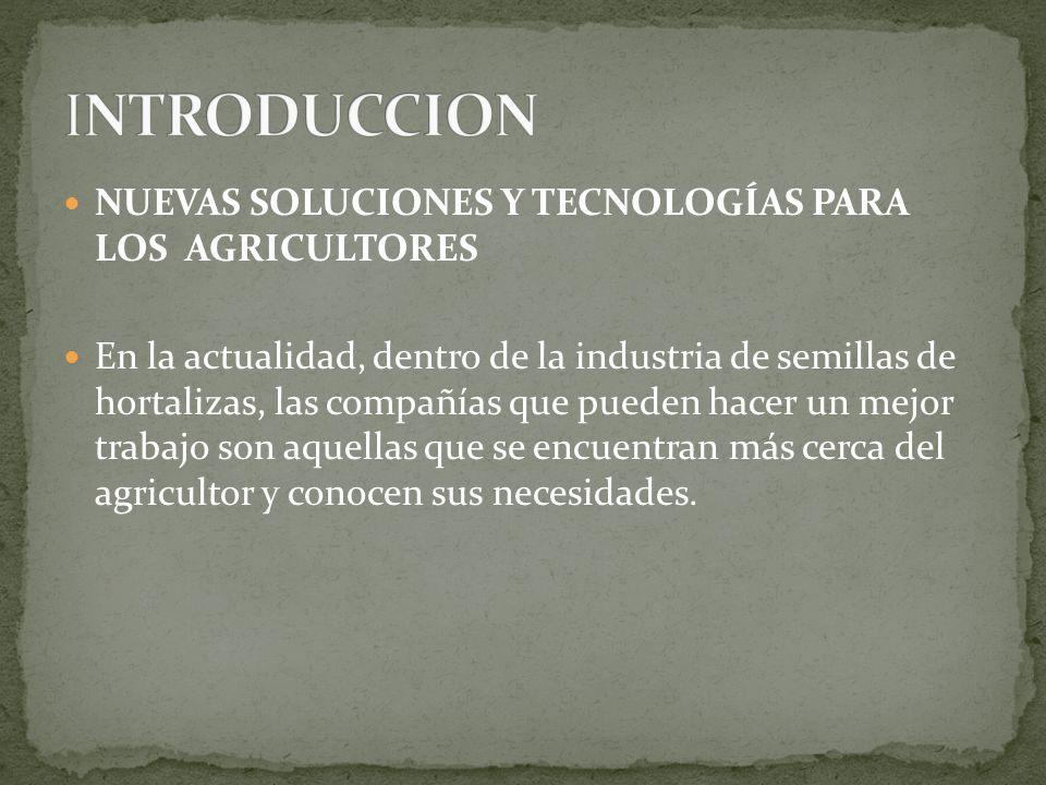 NUEVAS SOLUCIONES Y TECNOLOGÍAS PARA LOS AGRICULTORES En la actualidad, dentro de la industria de semillas de hortalizas, las compañías que pueden hac