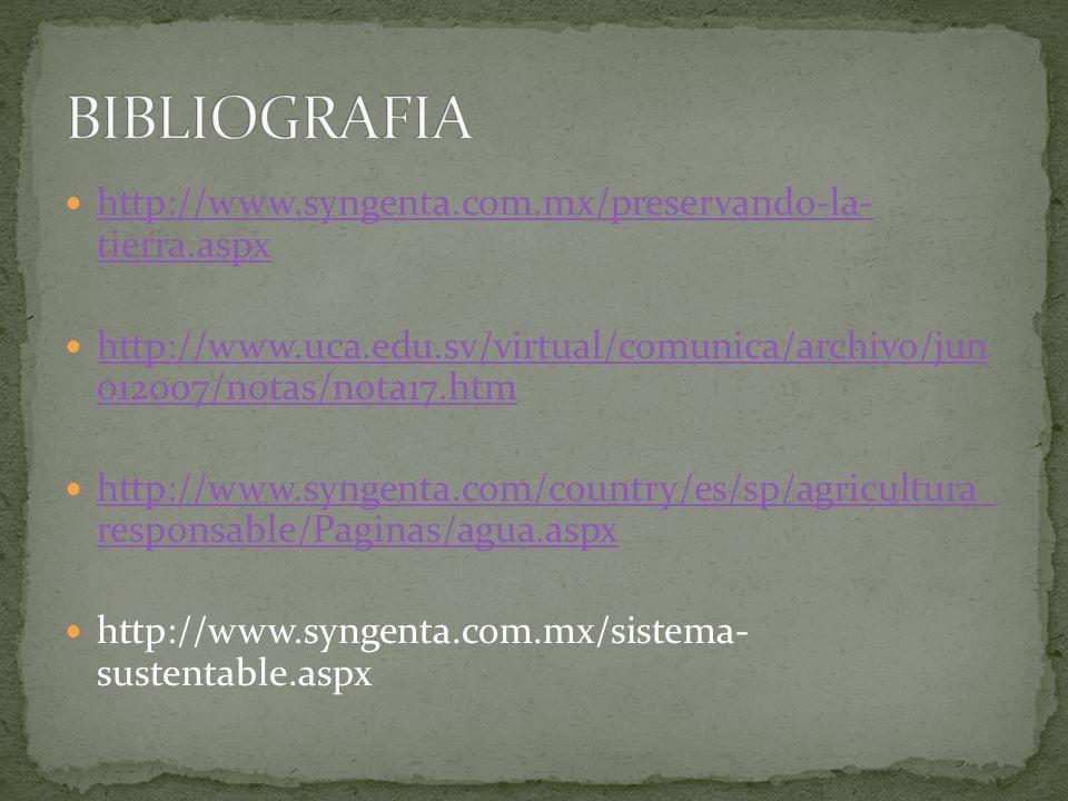 http://www.syngenta.com.mx/preservando-la- tierra.aspx http://www.syngenta.com.mx/preservando-la- tierra.aspx http://www.uca.edu.sv/virtual/comunica/a