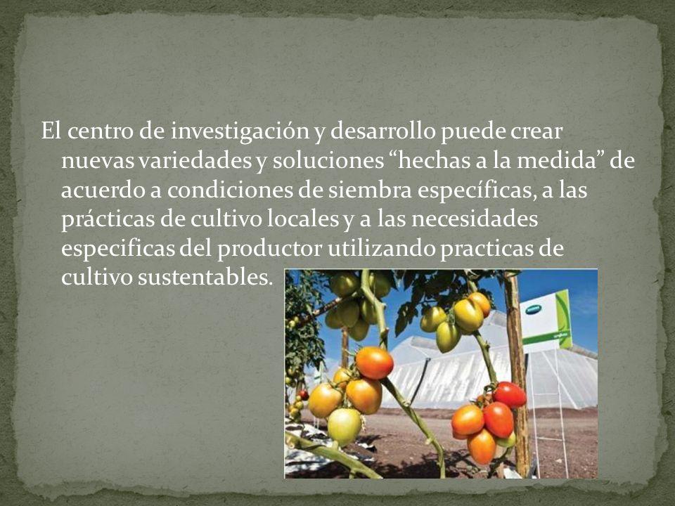 El centro de investigación y desarrollo puede crear nuevas variedades y soluciones hechas a la medida de acuerdo a condiciones de siembra específicas,