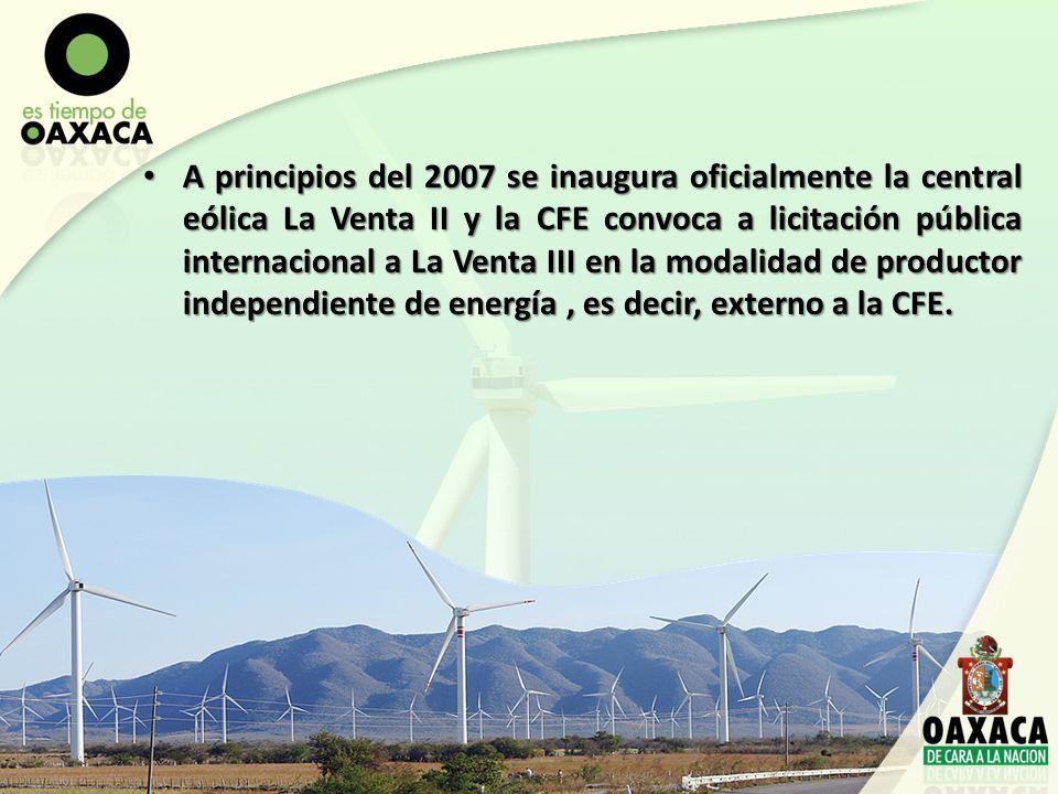 A principios del 2007 se inaugura oficialmente la central eólica La Venta II y la CFE convoca a licitación pública internacional a La Venta III en la