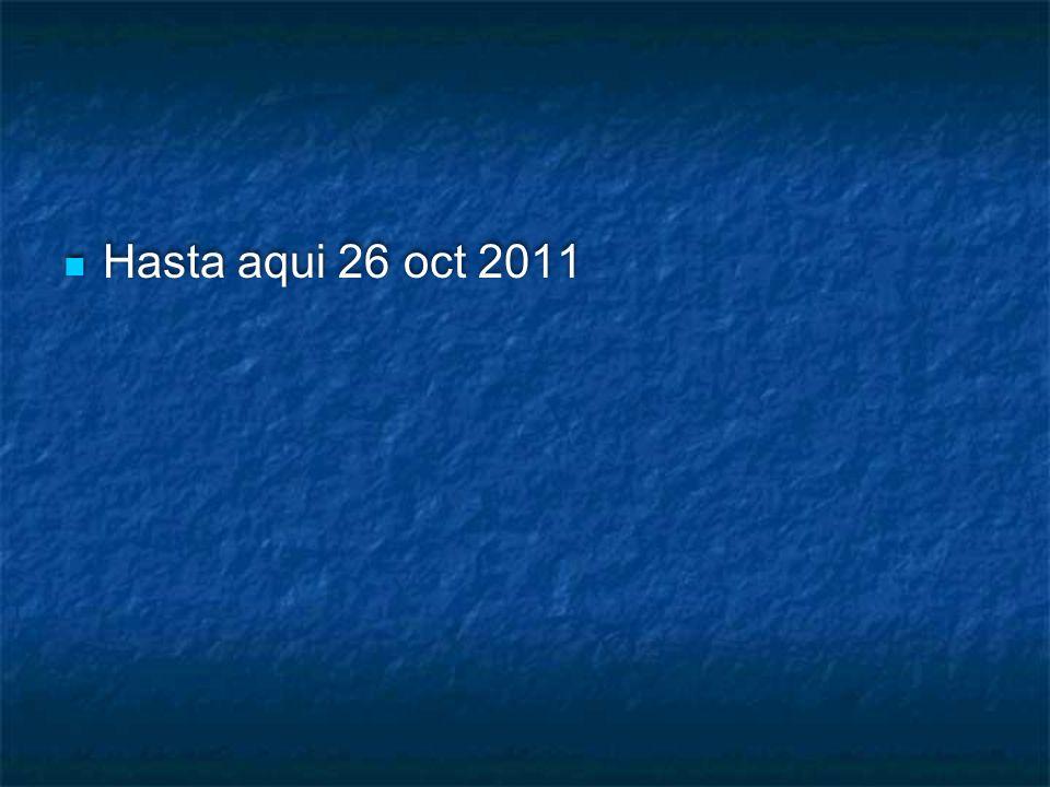 Hasta aqui 26 oct 2011