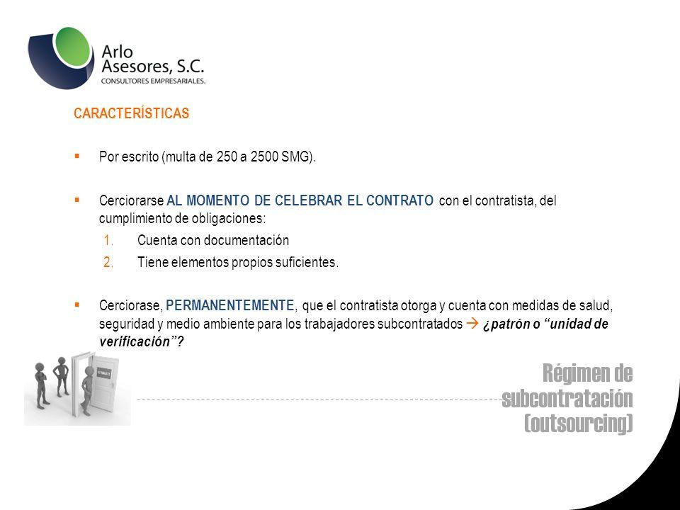 Régimen de subcontratación (outsourcing) CARACTERÍSTICAS Por escrito (multa de 250 a 2500 SMG).