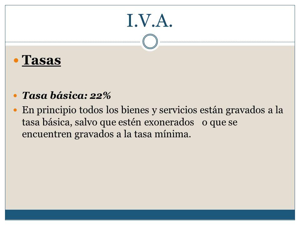 I.V.A. Tasas Tasa básica: 22% En principio todos los bienes y servicios están gravados a la tasa básica, salvo que estén exonerados o que se encuentre