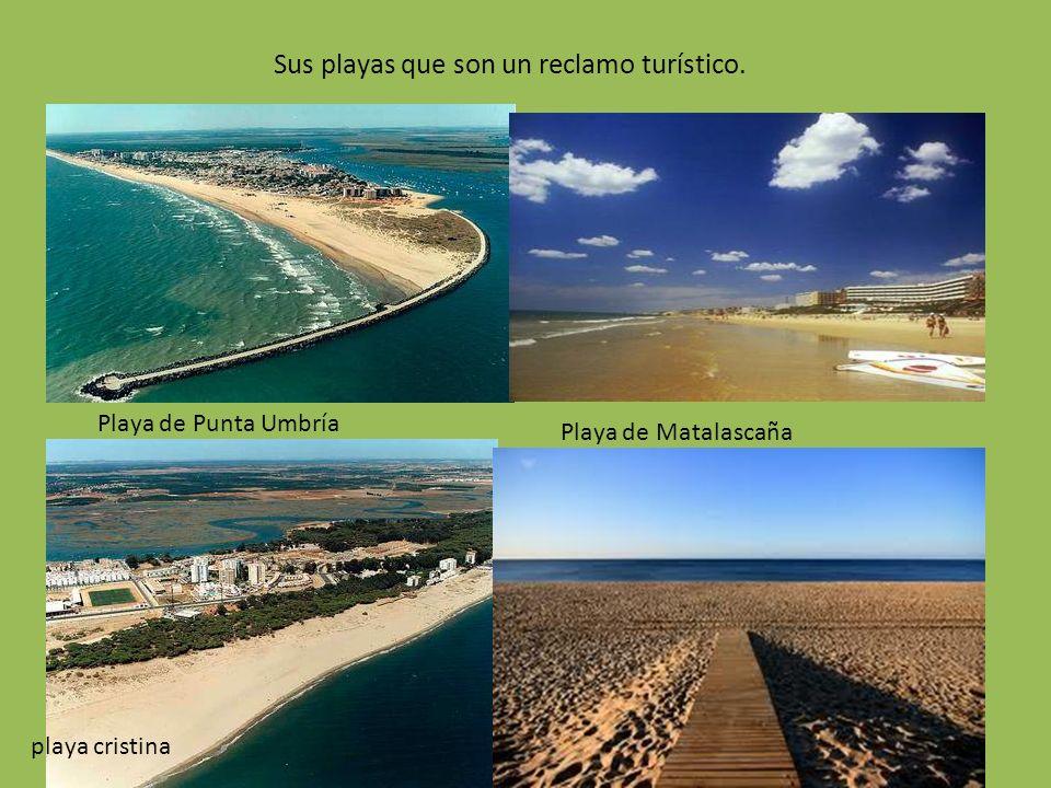 Sus playas que son un reclamo turístico. Playa de Punta Umbría Playa de Matalascaña playa cristina