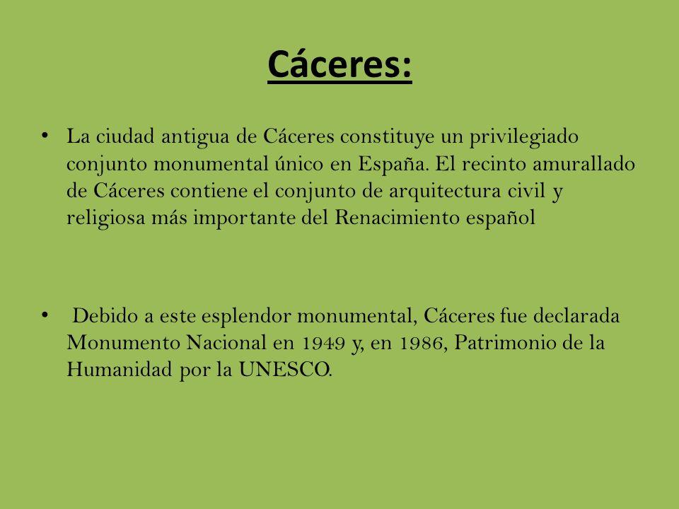 Cáceres: La ciudad antigua de Cáceres constituye un privilegiado conjunto monumental único en España. El recinto amurallado de Cáceres contiene el con