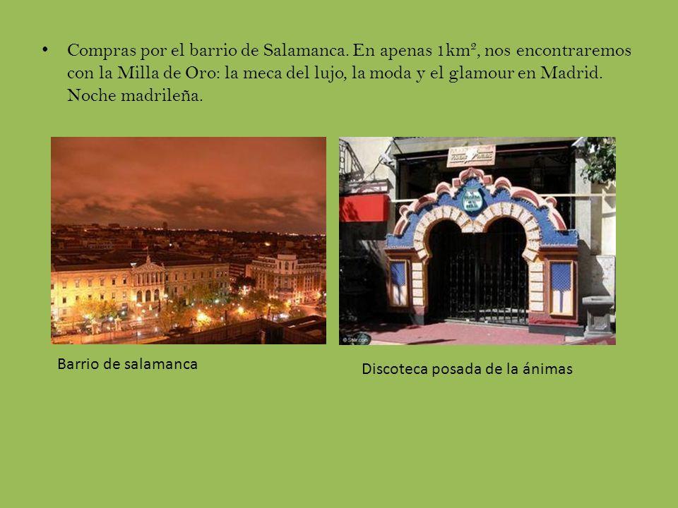 Compras por el barrio de Salamanca. En apenas 1km², nos encontraremos con la Milla de Oro: la meca del lujo, la moda y el glamour en Madrid. Noche mad