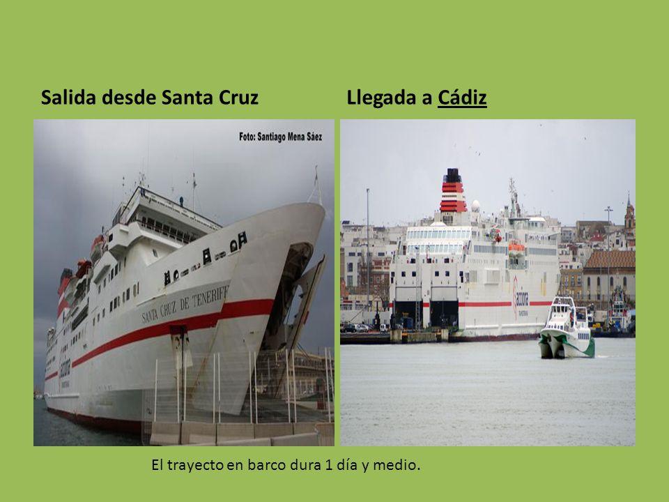 Salida desde Santa CruzLlegada a Cádiz El trayecto en barco dura 1 día y medio.