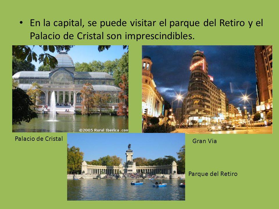 En la capital, se puede visitar el parque del Retiro y el Palacio de Cristal son imprescindibles. Palacio de Cristal Gran Via Parque del Retiro
