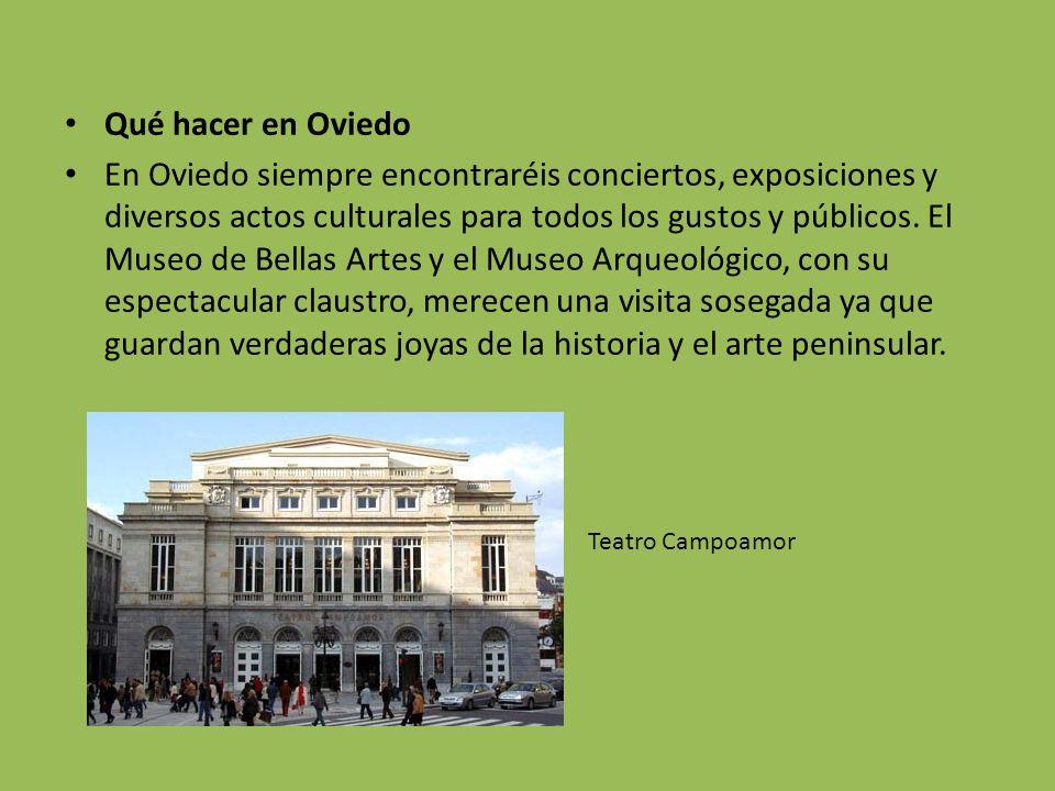 Qué hacer en Oviedo En Oviedo siempre encontraréis conciertos, exposiciones y diversos actos culturales para todos los gustos y públicos. El Museo de