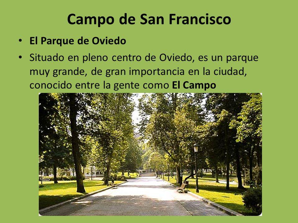 Campo de San Francisco El Parque de Oviedo Situado en pleno centro de Oviedo, es un parque muy grande, de gran importancia en la ciudad, conocido entre la gente como El Campo