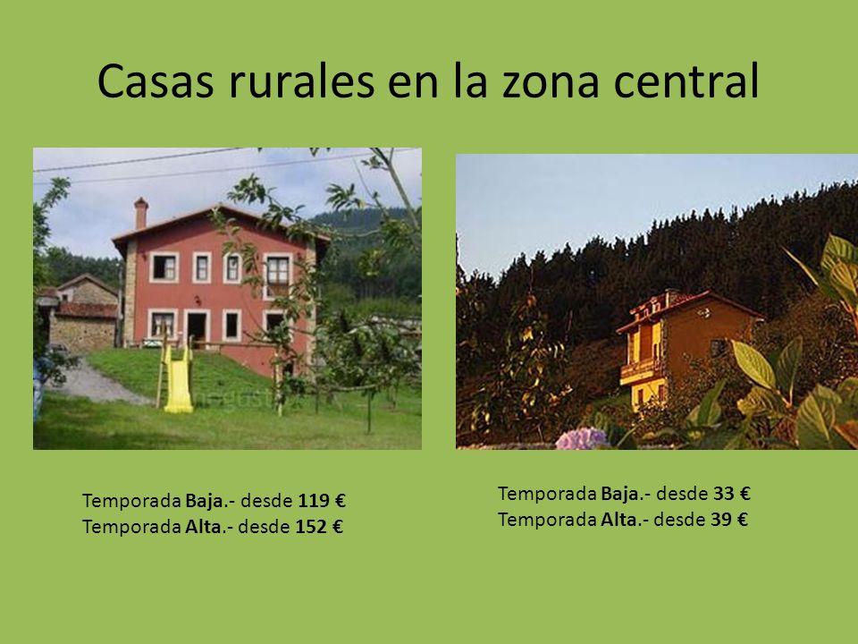 Casas rurales en la zona central Temporada Baja.- desde 33 Temporada Alta.- desde 39 Temporada Baja.- desde 119 Temporada Alta.- desde 152