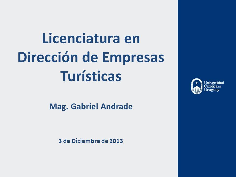 Licenciatura en Dirección de Empresas Turísticas Mag. Gabriel Andrade 3 de Diciembre de 2013