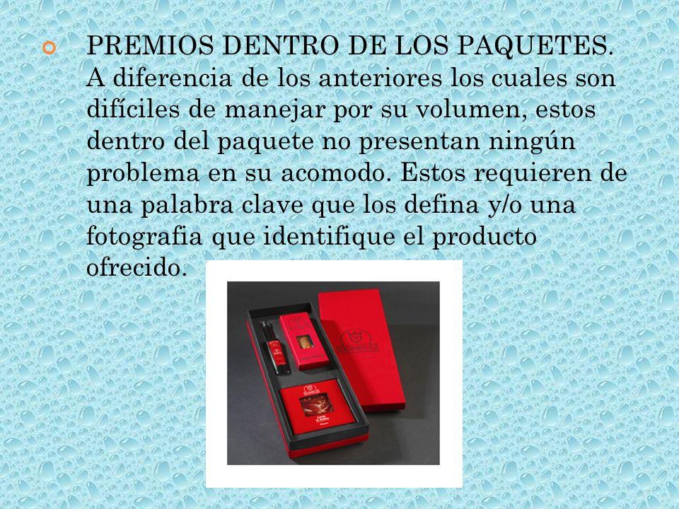 PREMIOS DENTRO DE LOS PAQUETES. A diferencia de los anteriores los cuales son difíciles de manejar por su volumen, estos dentro del paquete no present