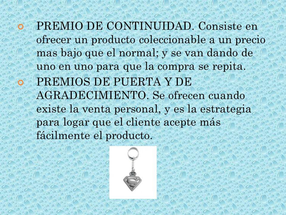 PREMIO DE CONTINUIDAD. Consiste en ofrecer un producto coleccionable a un precio mas bajo que el normal; y se van dando de uno en uno para que la comp