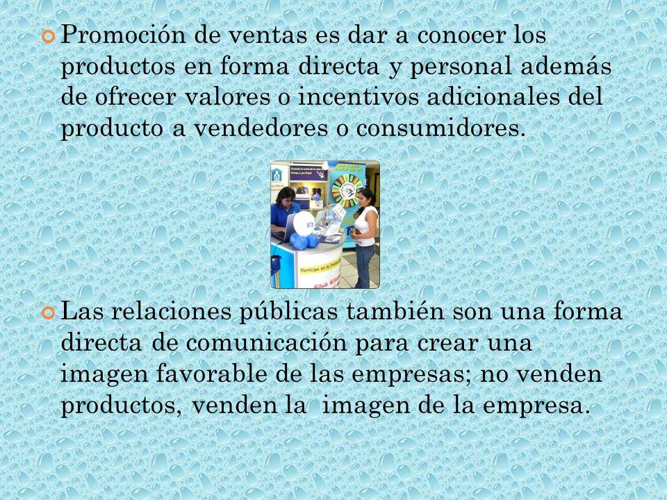 Promoción de ventas es dar a conocer los productos en forma directa y personal además de ofrecer valores o incentivos adicionales del producto a vende