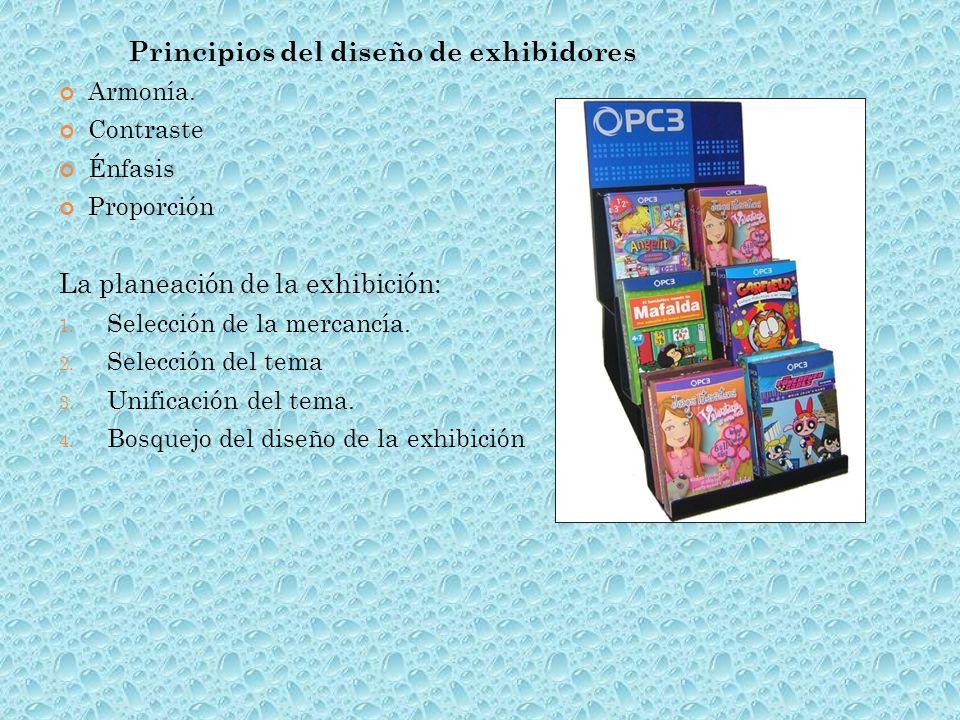 Principios del diseño de exhibidores Armonía. Contraste Énfasis Proporción La planeación de la exhibición: 1. Selección de la mercancía. 2. Selección