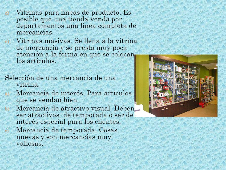 d) Vitrinas para líneas de producto. Es posible que una tienda venda por departamentos una linea completa de mercancías. e) Vitrinas masivas. Se llena