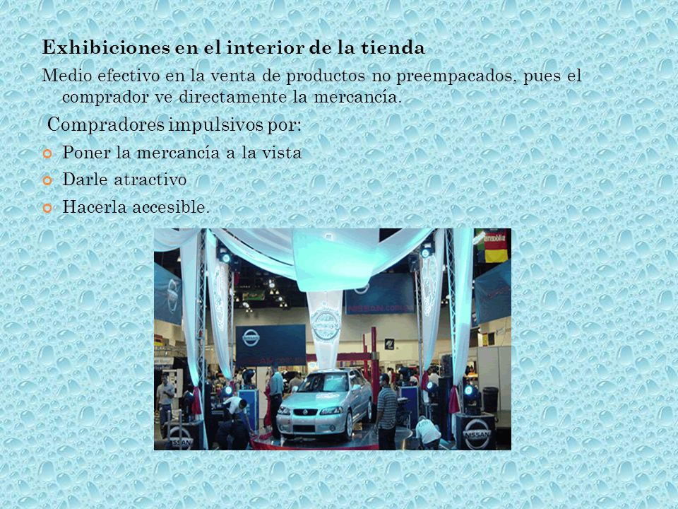 Exhibiciones en el interior de la tienda Medio efectivo en la venta de productos no preempacados, pues el comprador ve directamente la mercancía.