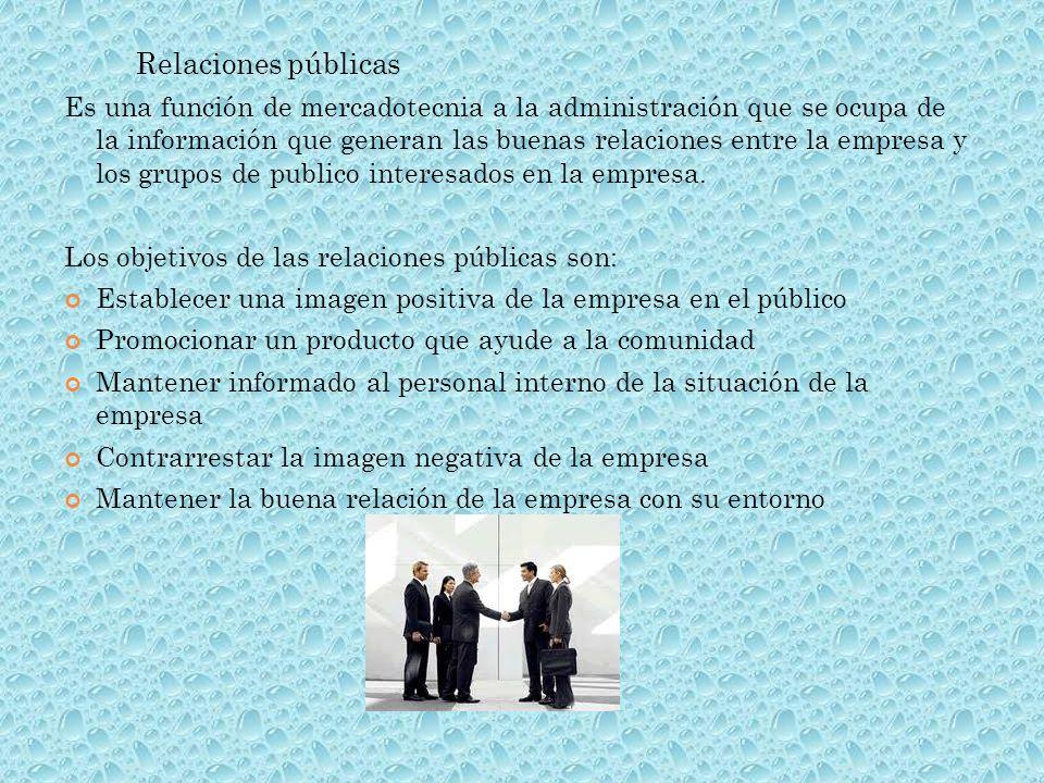 Relaciones públicas Es una función de mercadotecnia a la administración que se ocupa de la información que generan las buenas relaciones entre la empr