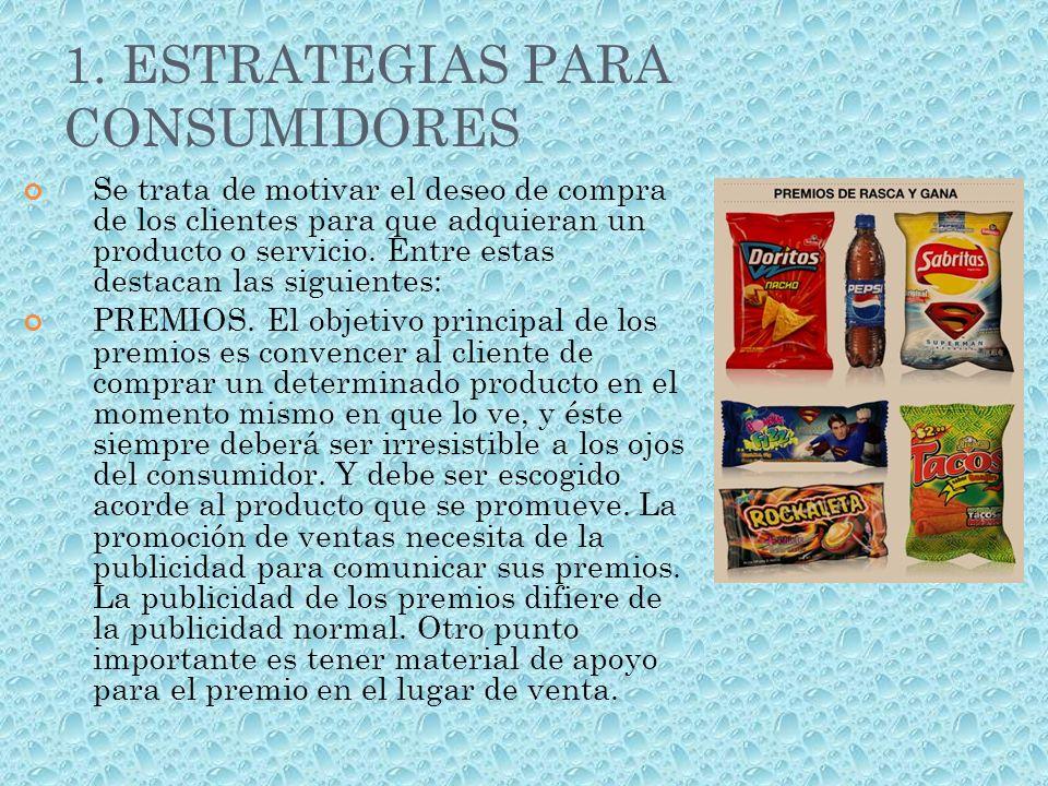 1. ESTRATEGIAS PARA CONSUMIDORES Se trata de motivar el deseo de compra de los clientes para que adquieran un producto o servicio. Entre estas destaca