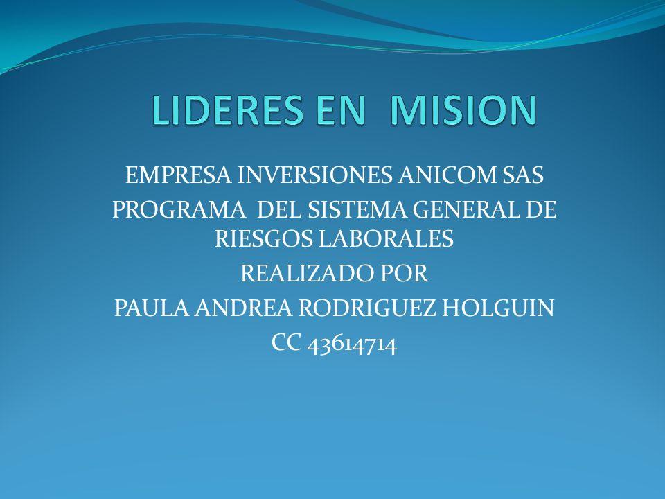 EMPRESA INVERSIONES ANICOM SAS PROGRAMA DEL SISTEMA GENERAL DE RIESGOS LABORALES REALIZADO POR PAULA ANDREA RODRIGUEZ HOLGUIN CC 43614714