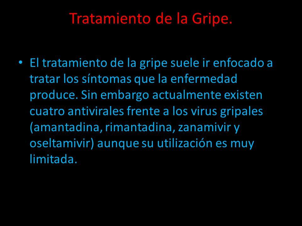 Tratamiento de la Gripe. El tratamiento de la gripe suele ir enfocado a tratar los síntomas que la enfermedad produce. Sin embargo actualmente existen