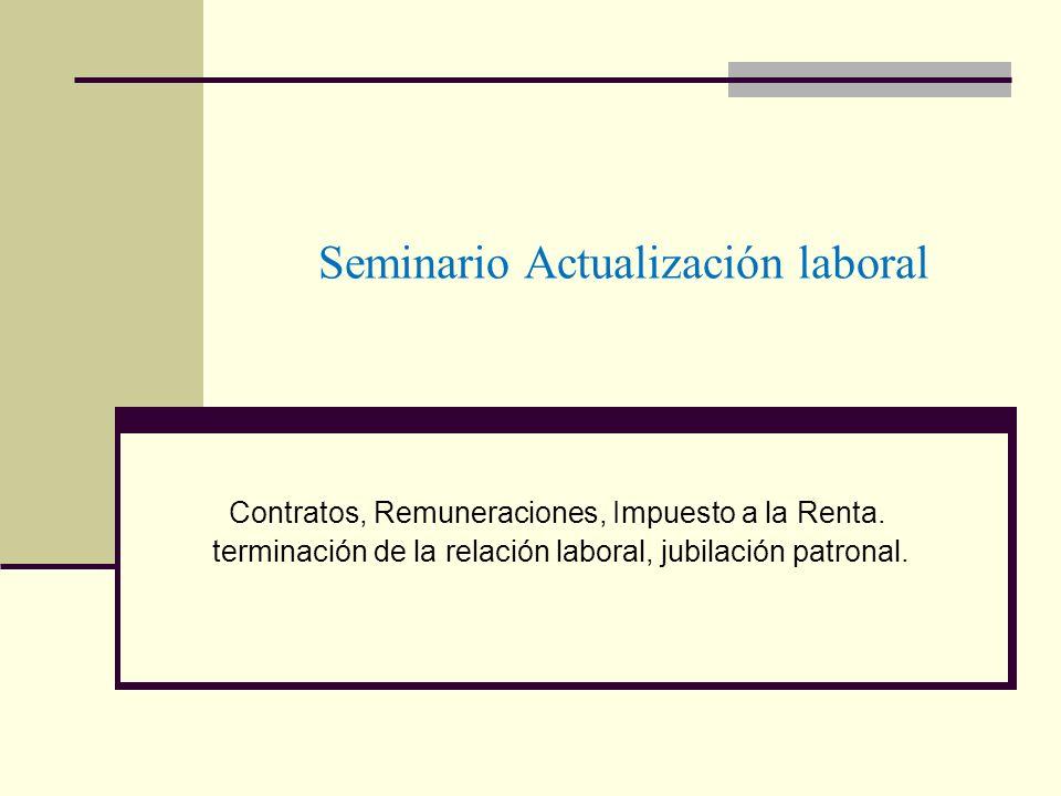 Seminario Actualización laboral Contratos, Remuneraciones, Impuesto a la Renta. terminación de la relación laboral, jubilación patronal.