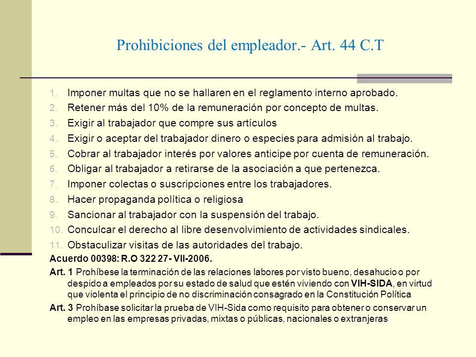 Prohibiciones del empleador.- Art. 44 C.T 1. Imponer multas que no se hallaren en el reglamento interno aprobado. 2. Retener más del 10% de la remuner