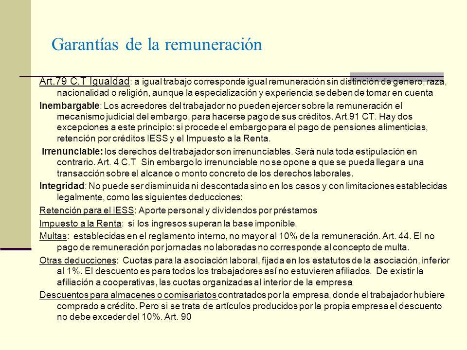 Garantías de la remuneración Art.79 C.T Igualdad : a igual trabajo corresponde igual remuneración sin distinción de genero, raza, nacionalidad o relig