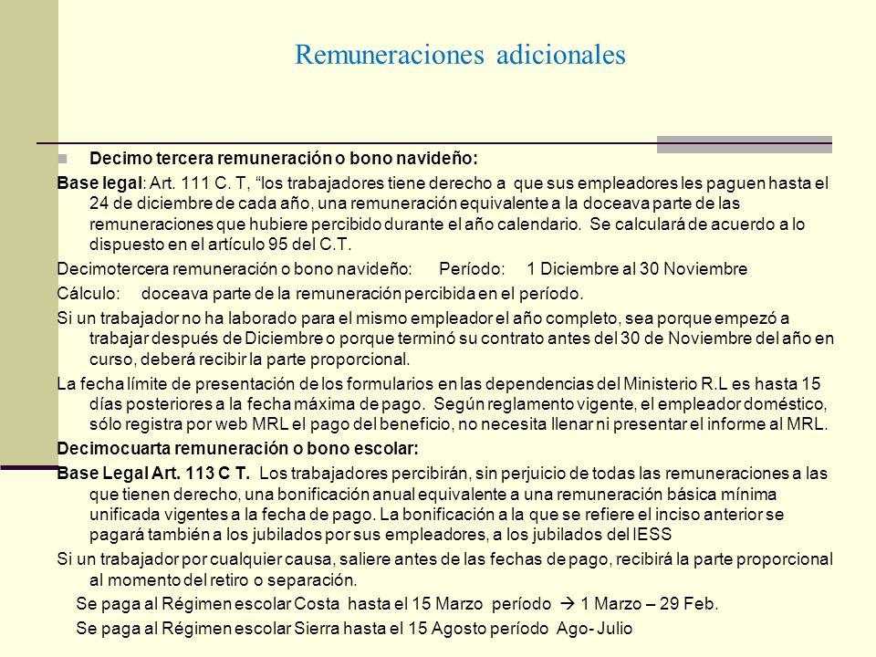 Remuneraciones adicionales Decimo tercera remuneración o bono navideño: Base legal: Art. 111 C. T, los trabajadores tiene derecho a que sus empleadore