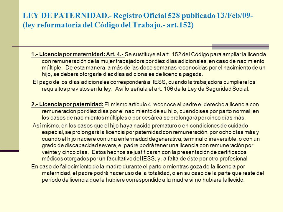 LEY DE PATERNIDAD.- Registro Oficial 528 publicado 13/Feb/09- (ley reformatoria del Código del Trabajo.- art.152) 1.- Licencia por maternidad: Art. 4.