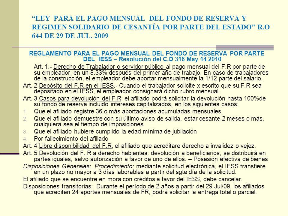 LEY PARA EL PAGO MENSUAL DEL FONDO DE RESERVA Y REGIMEN SOLIDARIO DE CESANTÍA POR PARTE DEL ESTADO R.O 644 DE 29 DE JUL. 2009 REGLAMENTO PARA EL PAGO
